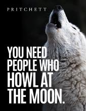 You Need People Who Howl At The Moon