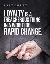 Loyalty Is A Treacherous Thing In A World Of Rapid Change