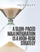 A Slow-Paced M&A Integration Is A High-Risk Strategy