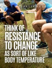 Think of Resistance To Change As Sort Of Like Body Temperature