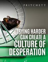 Trying Harder Can Create A Culture If Desperation