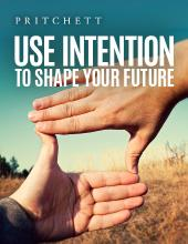 Use Intention To Shape Your Future