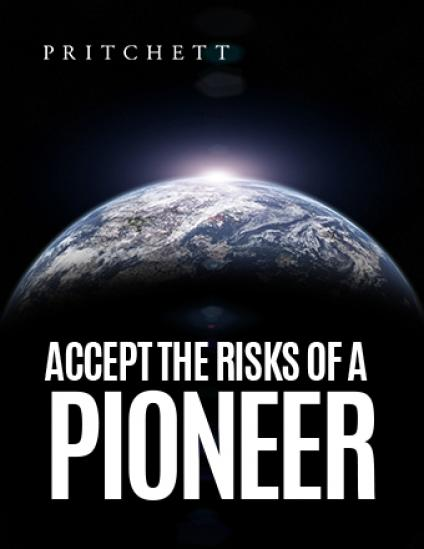 Accept The Risks Of A Pioneer