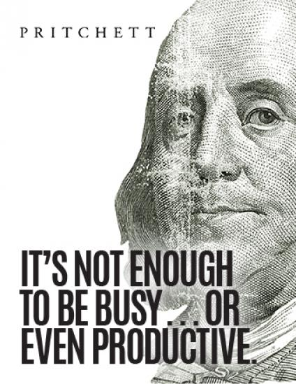 It's Not Enough To Be Busy . . . Or Even Productive