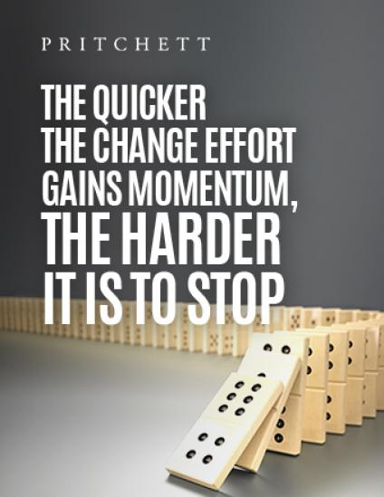 The Quicker the Change Effort Gains Momentum, The Harder It Is To Stop